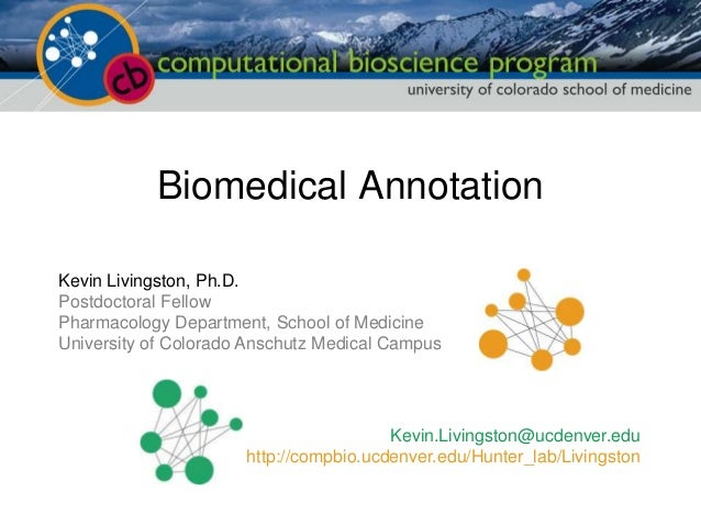 Biomedical AnnotationKevin Livingston, Ph.D.Postdoctoral FellowPharmacology Department, School of MedicineUniversity of Co...