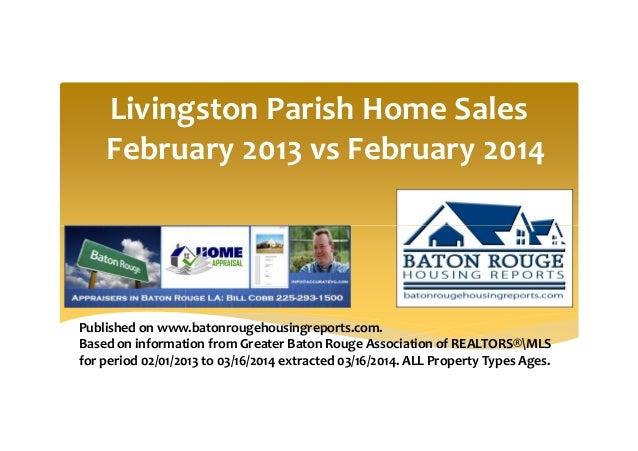 Livingston Parish Home Sales February 2013 vs February 2014 Published on www.batonrougehousingreports.com. Based on inform...