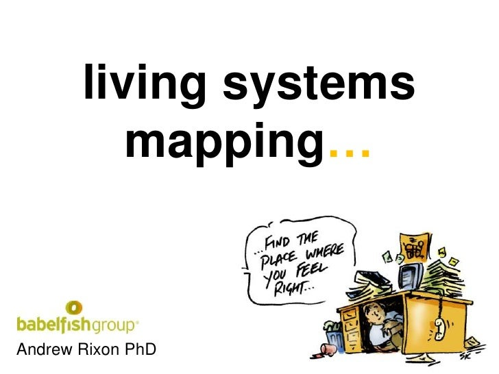 living systems mapping…<br />Andrew Rixon PhD<br />