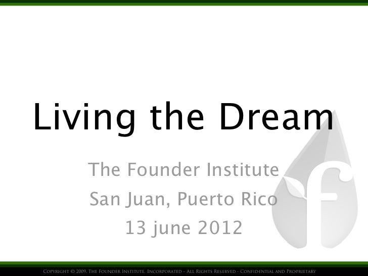 Living the Dream  The Founder Institute   San Juan, Puerto Rico      13 june 2012