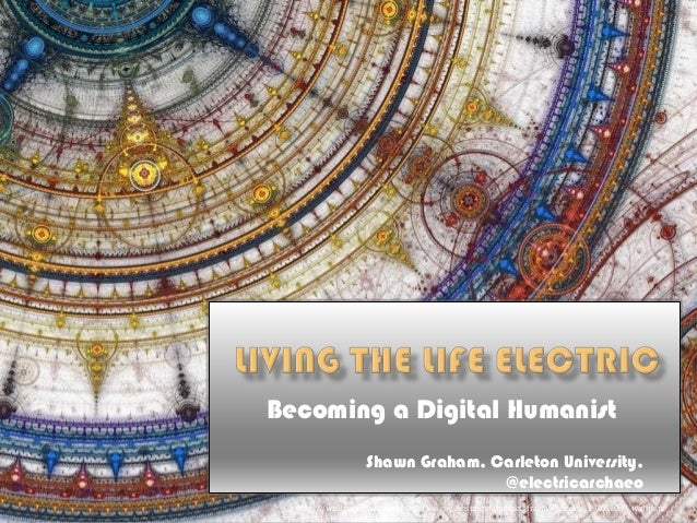 Becoming a Digital Humanist                  Shawn Graham, Carleton University,                                 @electrica...