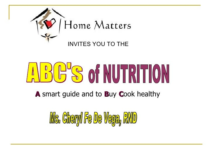 INVITES YOU TO THE Ms. Cheryl Fe De Vega, RND ABC's of NUTRITION A  smart guide and to  B uy  C ook healthy