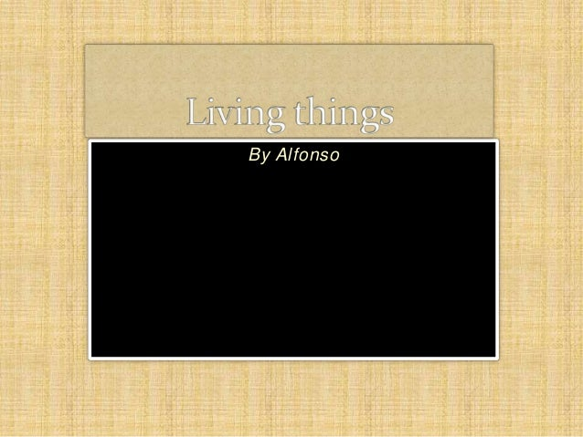 Living things alfonso