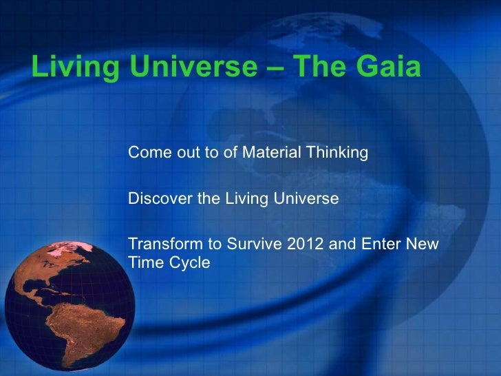 Living Universe – The Gaia Come out to of Material Thinking Discover the Living Universe Transform to Survive 2012 and Ent...