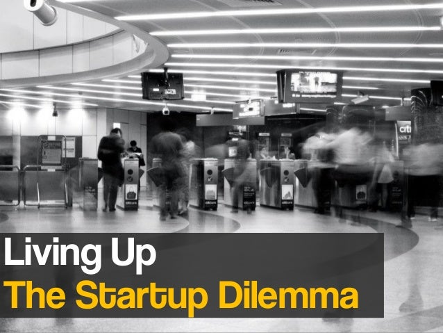 Living Up The Startup Dilemma