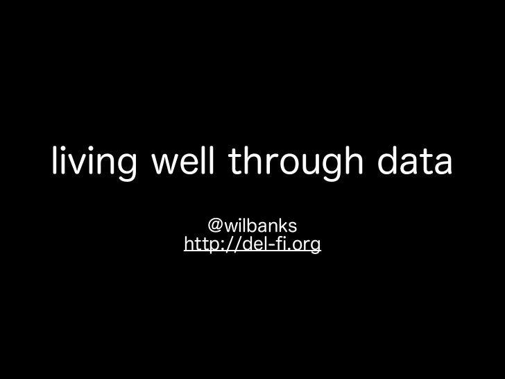 living well through data          @wilbanks       http://del-fi.org