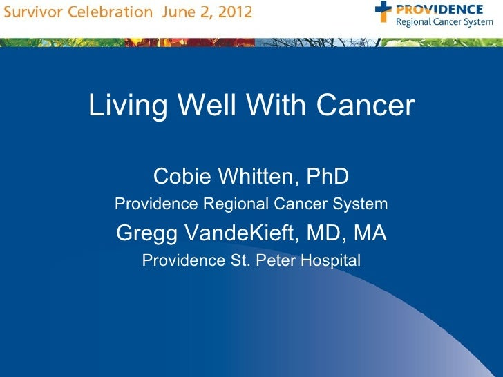 Living Well With Cancer     Cobie Whitten, PhD Providence Regional Cancer System Gregg VandeKieft, MD, MA    Providence St...