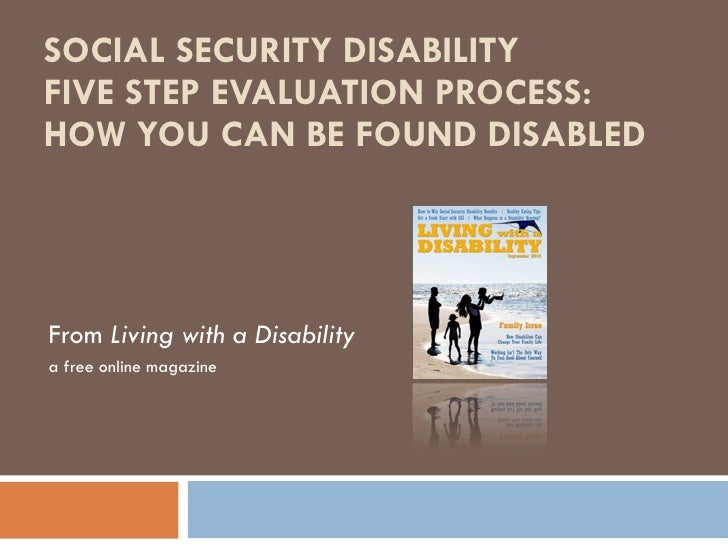 SOCIAL SECURITY DISABILITY FIVE STEP EVALUATION PROCESS: HOW YOU CAN BE FOUND DISABLED From  Living with a Disability a fr...