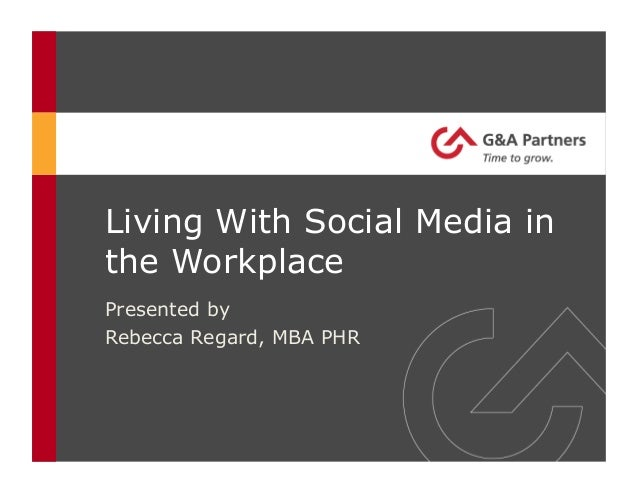 Living With Social Media inthe WorkplacePresented byRebecca Regard, MBA PHR