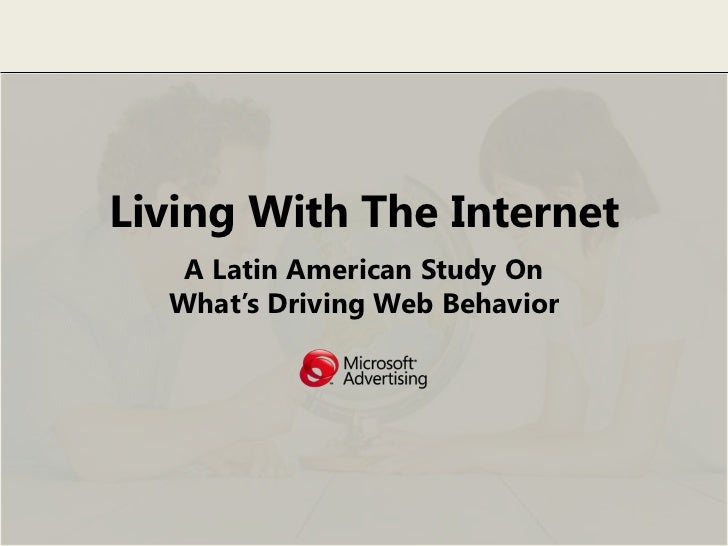 Living With The Internet   A Latin American Study On  What's Driving Web Behavior