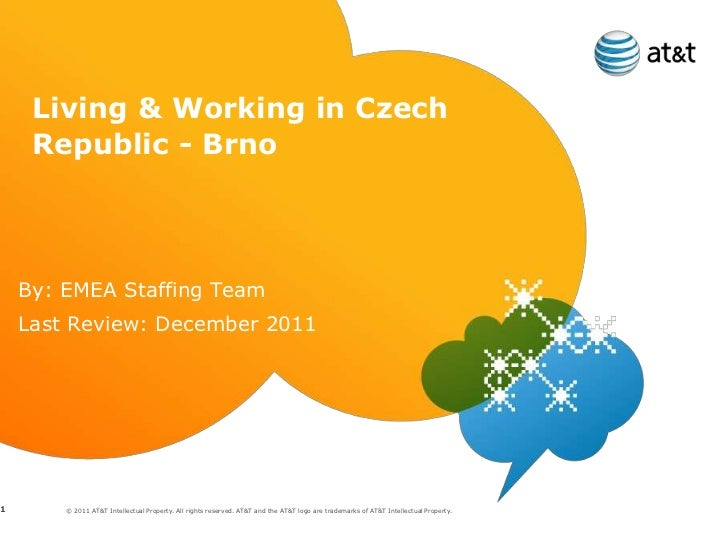 Living & Working in Czech     Republic - Brno    By: EMEA Staffing Team    Last Review: December 20111       © 2011 AT&T I...