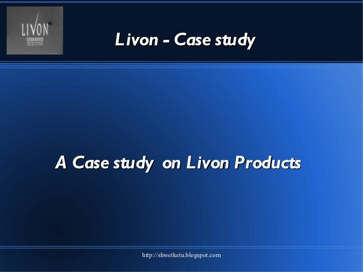 Livon - Case study A Case study  on Livon Products