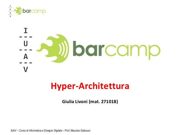 Hyper-Architettura Giulia Livoni (mat. 271018) IUAV – Corso di Informatica e Disegno Digitale – Prof. Maurizio Galluzzo