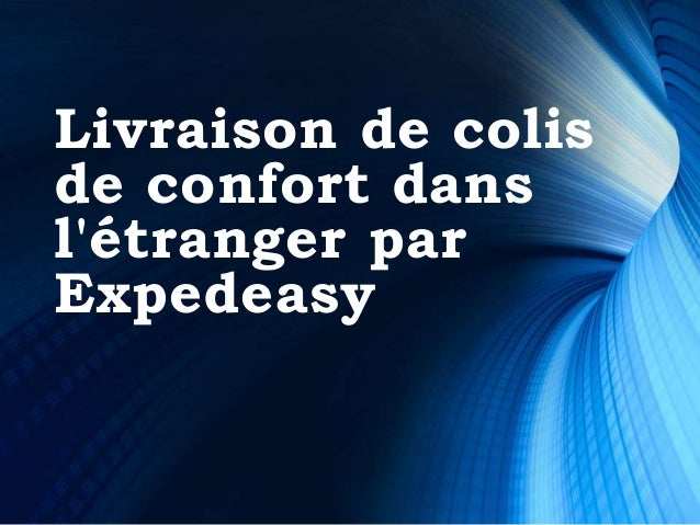 Livraison de colis de confort dans l'étranger par Expedeasy