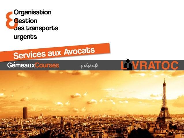 &  Organisation Gestion des transports urgents  GémeauxCourses  présente  L VRATOC