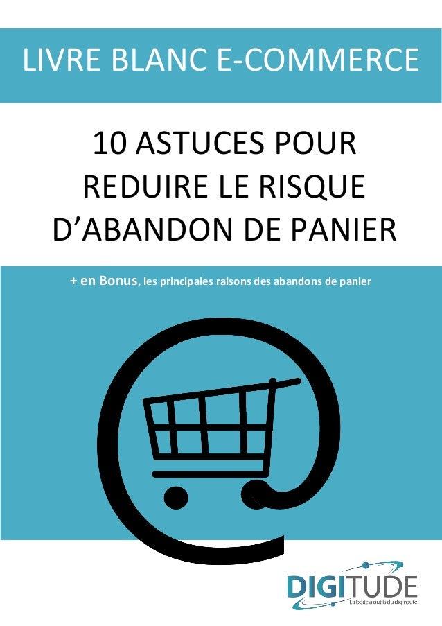 LIVRE BLANC E-COMMERCE 10 ASTUCES POUR REDUIRE LE RISQUE D'ABANDON DE PANIER + en Bonus, les principales raisons des aband...