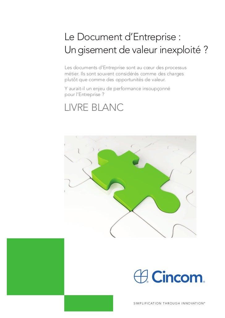 Le Document d'Entreprise :Un gisement de valeur inexploité ?Les documents d'Entreprise sont au cœur des processusmétier. I...