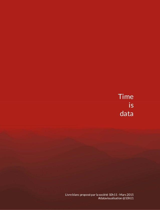 Time is data Livre blanc proposé par la société 10h11 - Mars 2015 #datavisualisation @10h11