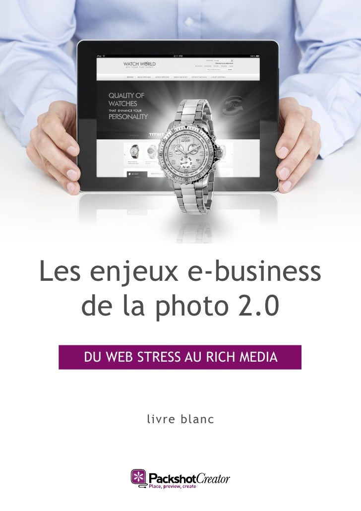 Les enjeux e-business   de la photo 2.0   DU WEB STRESS AU RICH MEDIA           livre blanc