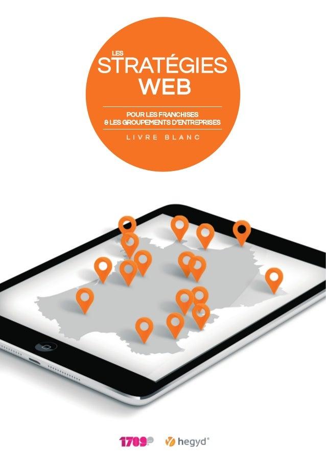 Stratégies  WEB  Les  pour les franchises  & les groupements d'entreprises  L I V R E B L A N C