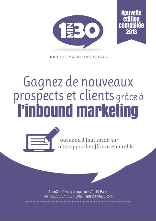 Nouvelle édition complétée 2013  Gagnez de nouveaux prospects et clients grâce à  l'inbound marketing Tout ce qu'il faut s...