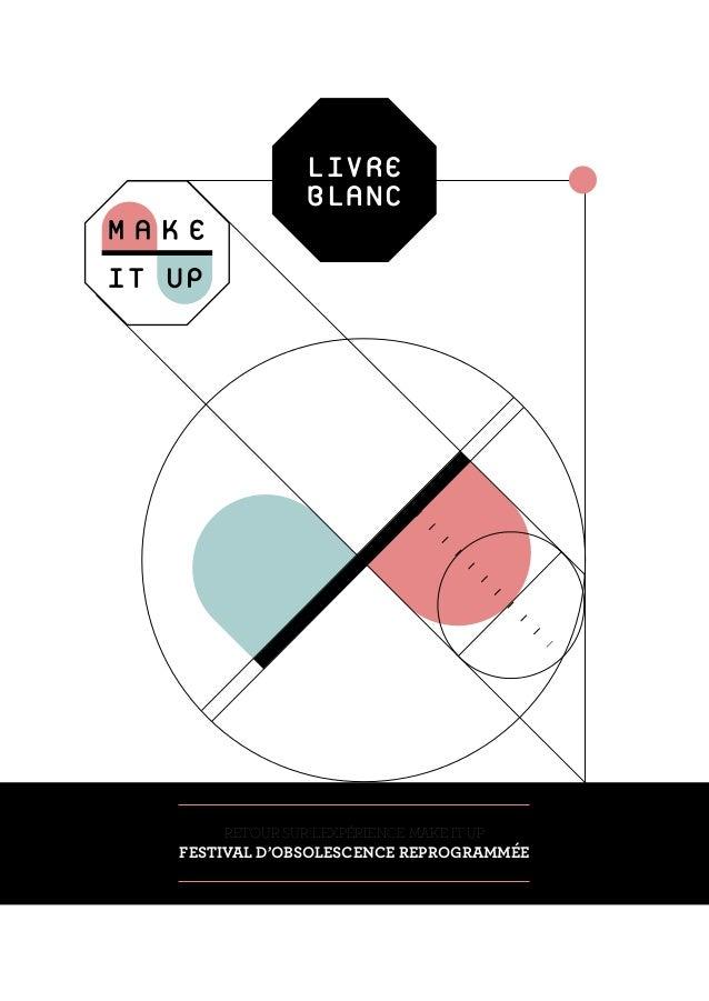 Livre blanc de Make it Up 2013 - Festival d'Obsolescence Reprogrammée