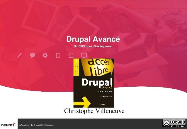 nAcademyLe6mai2015Neuros DrupalAvancé ChristopheVilleneuve UnCMSpourdéveloppeurs