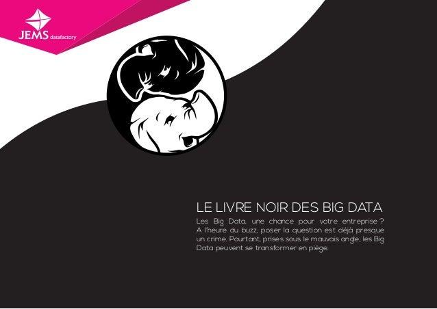 LE LIVRE NOIR DES BIG DATA Les Big Data, une chance pour votre entreprise? A l'heure du buzz, poser la question est déjà ...