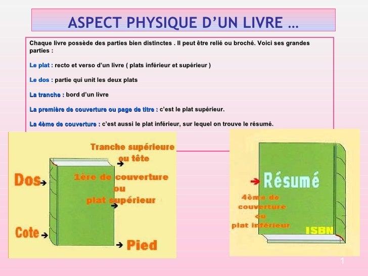 ASPECT PHYSIQUE D'UN LIVRE … Chaque livre possède des parties bien distinctes . Il peut être relié ou broché. Voici ses gr...