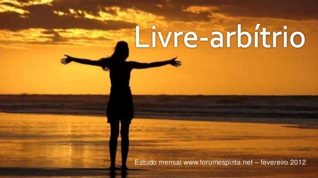 Livre arbitrio estudo mensal www.forumespirita.net