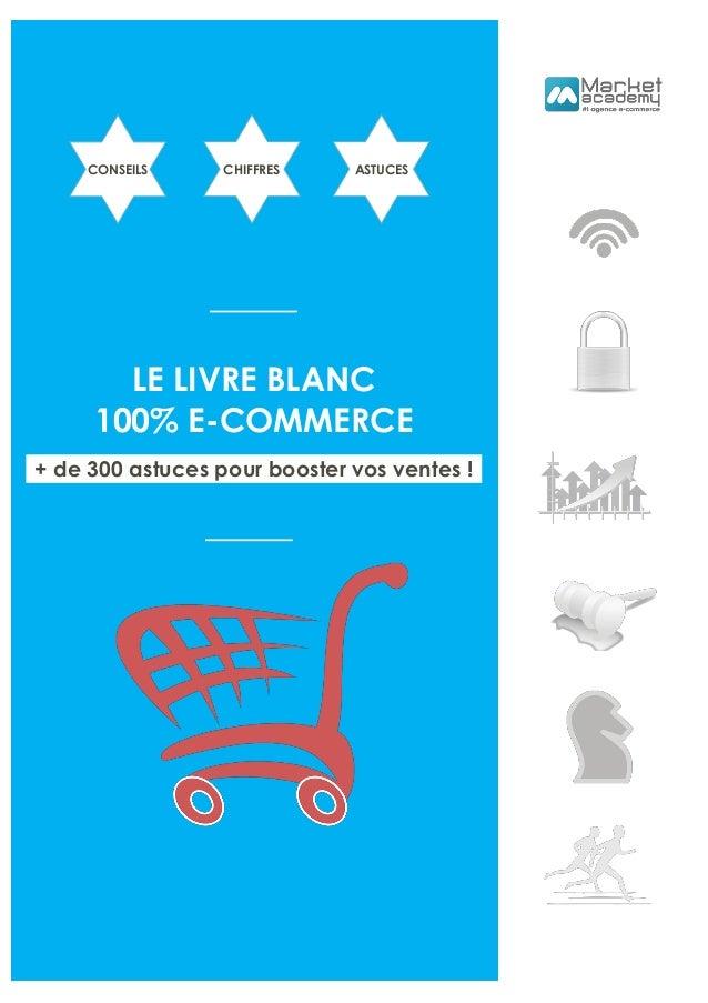 CONSEILS CHIFFRES ASTUCES LE LIVRE BLANC 100% E-COMMERCE + de 300 astuces pour booster vos ventes !