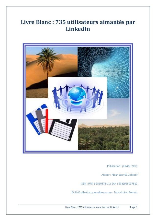 Livre Blanc : 735 utilisateurs aimantés par LinkedIn Page 1 Livre Blanc : 735 utilisateurs aimantés par LinkedIn Publicati...