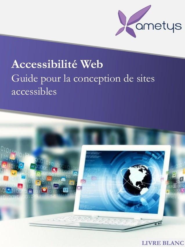 Accessibilité Web Guide pour la conception de sites accessibles LIVRE BLANC