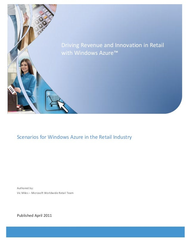 Worldwide Retail Industry Whitepaper Scenarios for Windows Azure in the Retail Industry Authored by: Vic Miles – Microsoft...