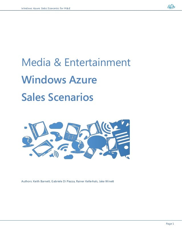 Windows Azure Sales Scenarios for M&E Page 1 Media & Entertainment Windows Azure Sales Scenarios Authors: Keith Barnett, G...