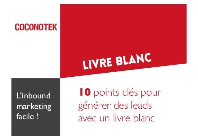 blanc Livre L'inbound marketing  facile !   10 points clés pour générer des leads  avec un livre blanc