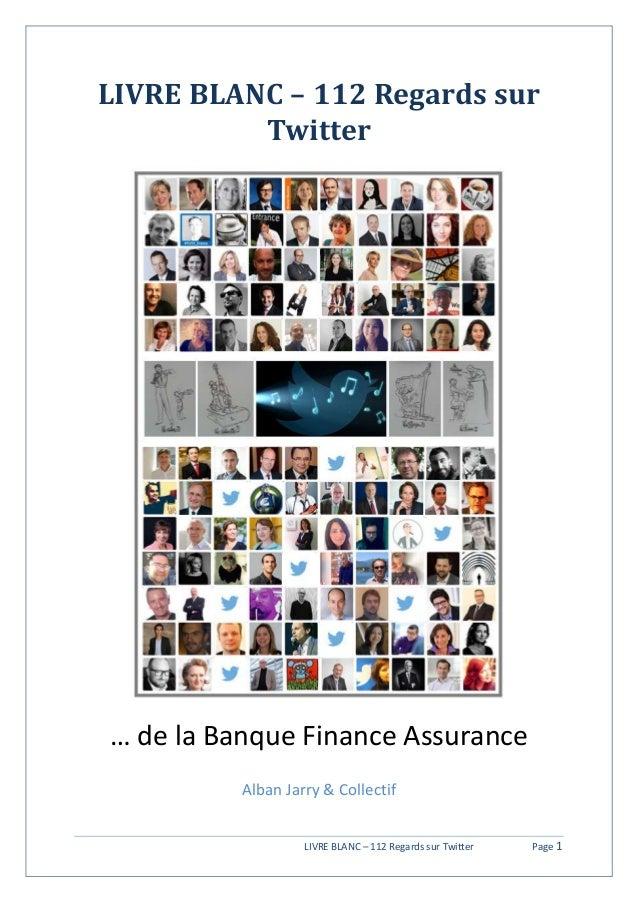 LIVRE BLANC – 112 Regards sur Twitter Page 1 LIVRE BLANC – 112 Regards sur Twitter … de la Banque Finance Assurance Alban ...