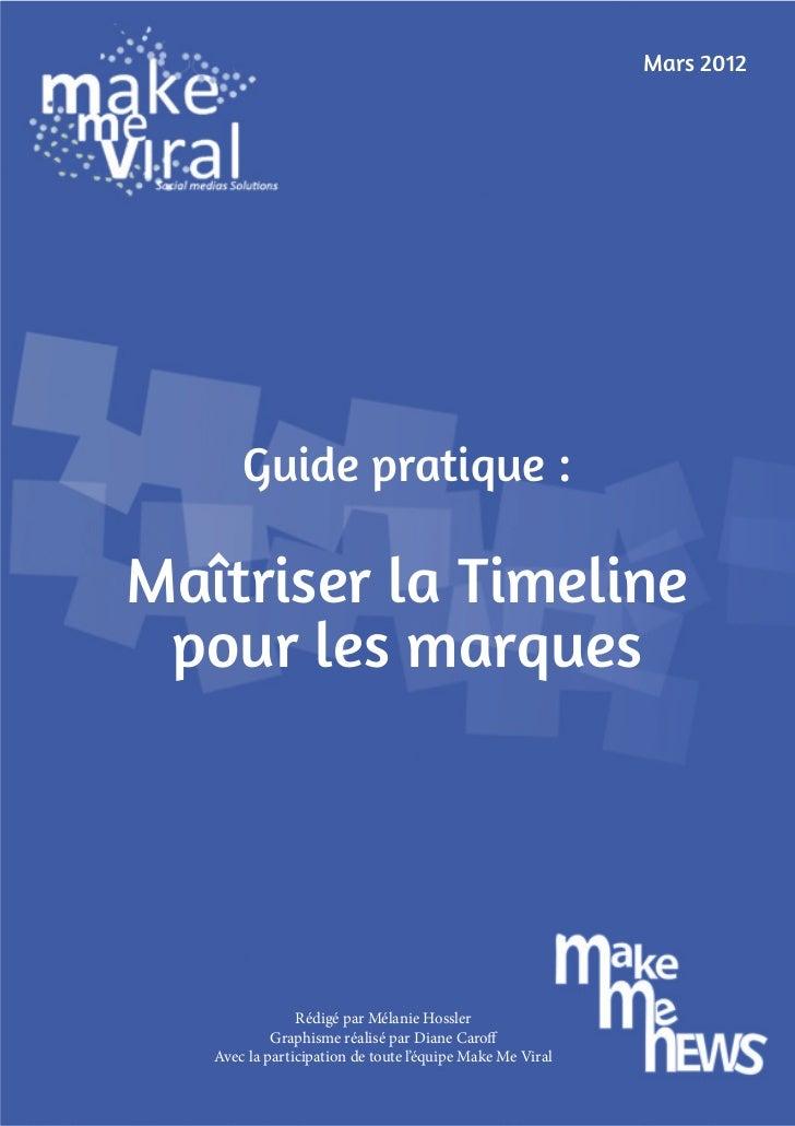 Mars 2012       Guide pratique :Maîtriser la Timeline pour les marques                Rédigé par Mélanie Hossler          ...