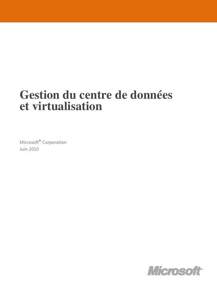 Gestion du centre de donnéeset virtualisationMicrosoft® CorporationJuin 2010