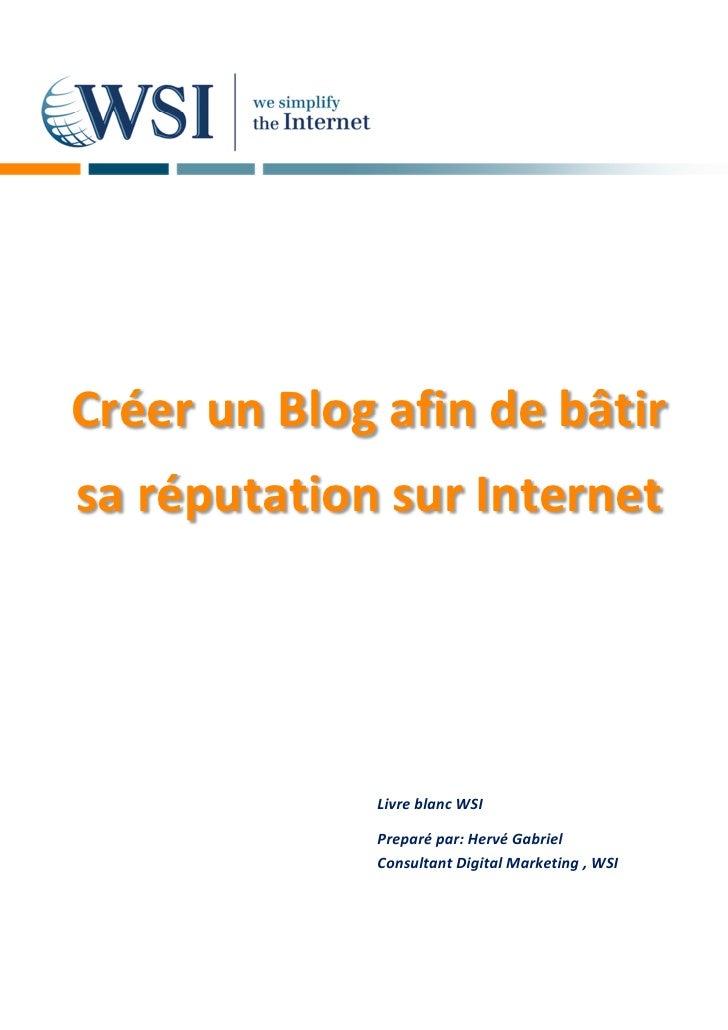 Créer un Blog afin de bâtirsa réputation sur Internet             Livre blanc WSI             Preparé par: Hervé Gabriel  ...