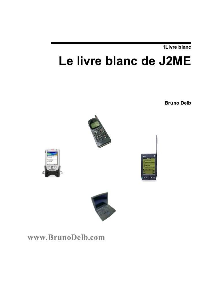 1Livre blanc      Le livre blanc de J2ME                       Bruno Delbwww.BrunoDelb.com