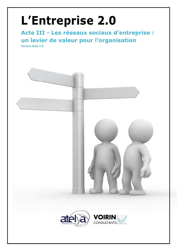 L'Entreprise 2.0Acte III - Les réseaux sociaux d'entreprise :un levier de valeur pour l'organisationVersion Beta 1.0