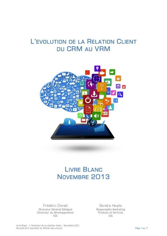 L' EVOLUTION DU  R ELATION C LIENT CRM AU VRM DE LA  L IVRE B LANC N OVEMBRE 2013  Frédéric Donati  Sandra Heyde  Directeu...