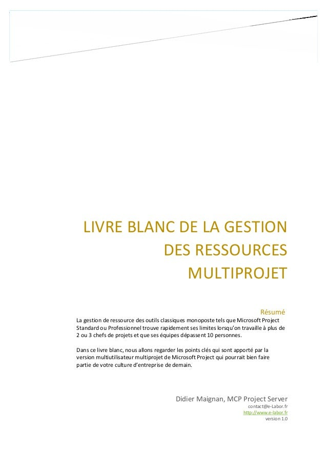 LIVRE BLANC DE LA GESTION DES RESSOURCES MULTIPROJET Didier Maignan, MCP Project Server contact@e-Labor.fr http://www.e-la...