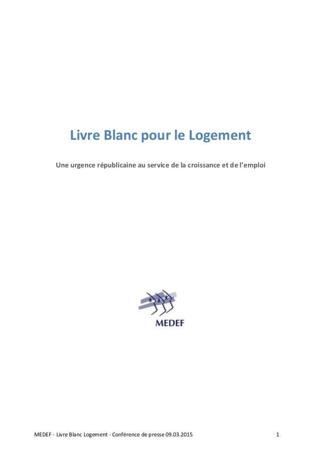 MEDEF‐LivreBlancLogement‐Conférencedepresse09.03.2015 1       LivreBlancpourl...