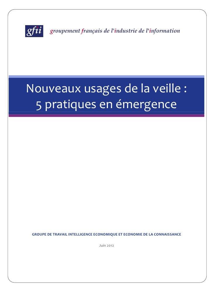 Nouveaux usages de la veille : 5 pratiques en émergence GROUPE DE TRAVAIL INTELLIGENCE ECONOMIQUE ET ECONOMIE DE LA CONNAI...