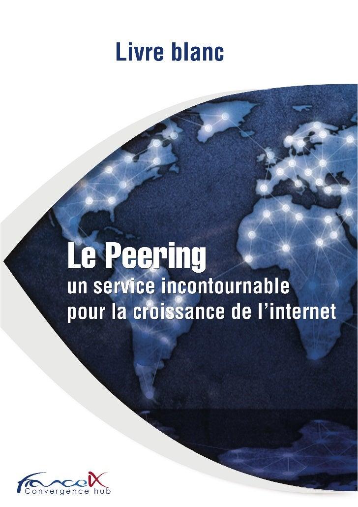SOMMAIRE1 - Qu'est-ce que le Peering                               12 - Le marché du Peering en France                    ...