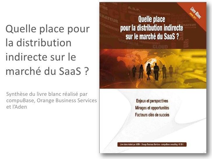 Quelle place pour la distribution indirecte sur le marché du SaaS ?<br />Synthèse du livre blanc réalisé par compuBase, Or...