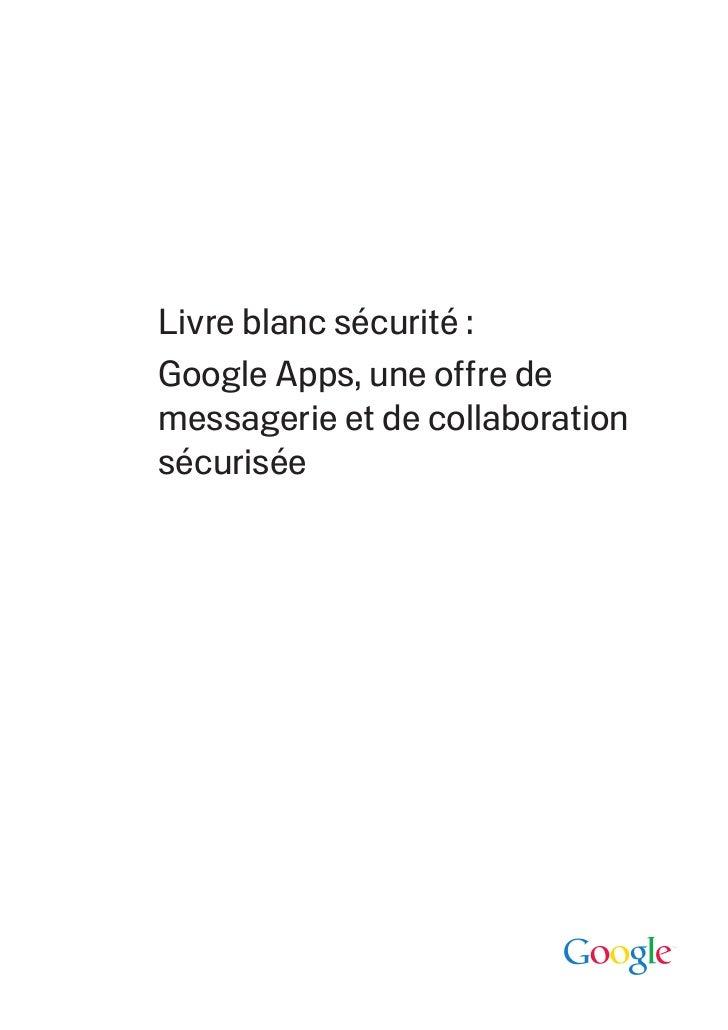 Livre blanc sécurité :Google Apps, une o re demessagerie et de collaborationsécurisée