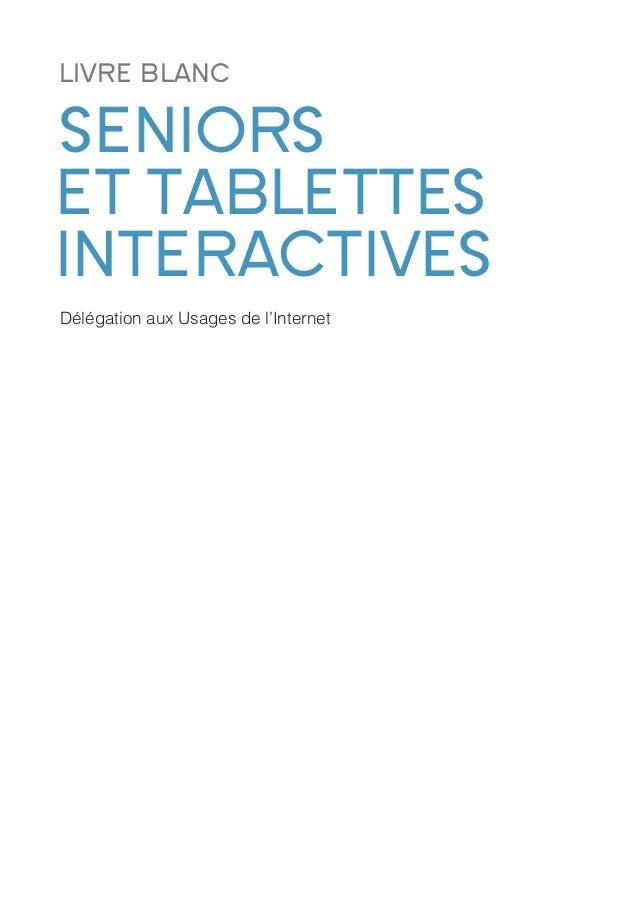 LIVRE BLANC SENIORS ET TABLETTES INTERACTIVES Délégation aux Usages de l'Internet